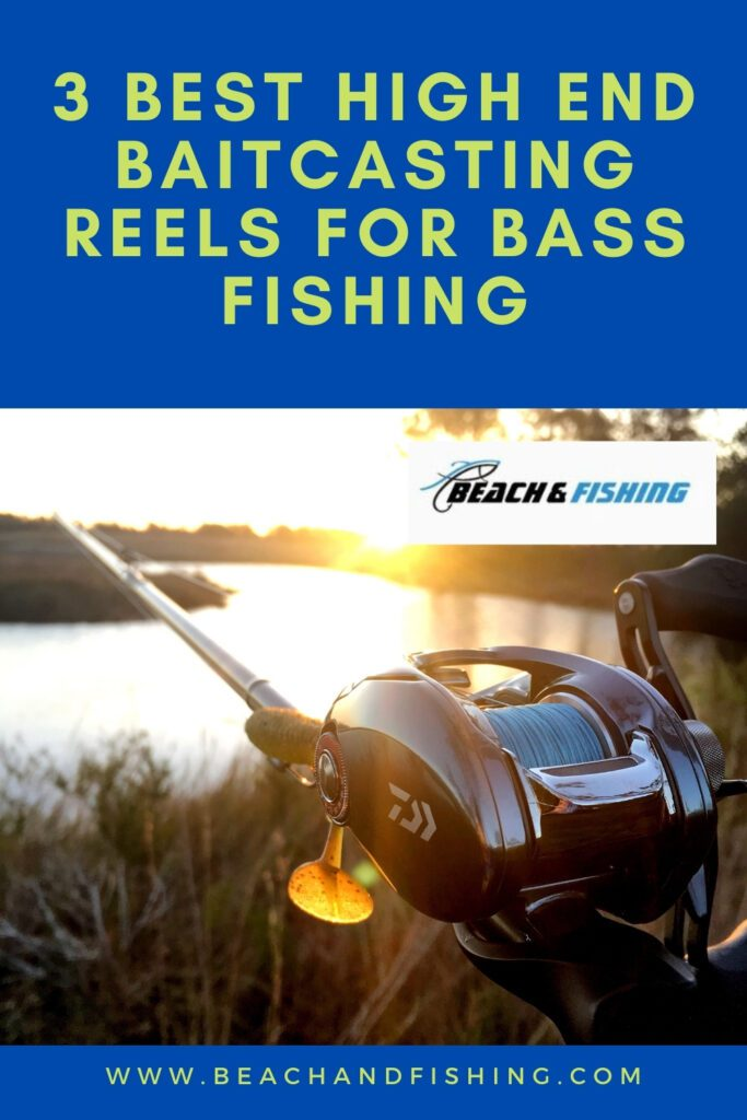 3 Best High End Baitcasting Reels For Bass Fishing